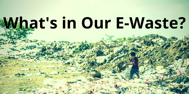 What's in Our E-Waste?
